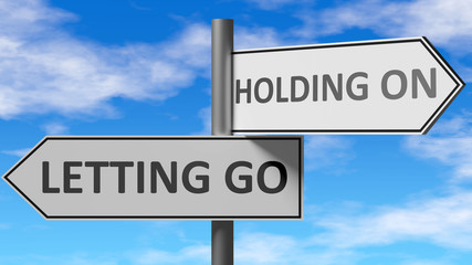 Letting go and holding on as a choice, pictured as words Letting go, holding on on road signs to show that when a person makes decision he can choose either option, 3d illustration