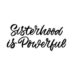 Hand drawn lettering quote. The inscription: Sisterhood is powerful. Perfect design for greeting cards, posters, T-shirts, banners, print invitations. Feminist slogan.