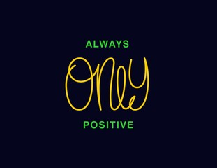 Poster Positive Typography Always only positive. Linear calligraphy lettering. T shirt vector design