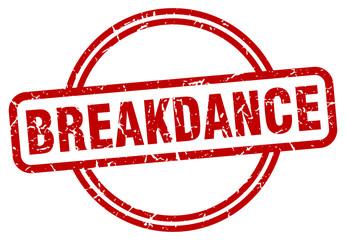 breakdance stamp. breakdance round vintage grunge sign. breakdance