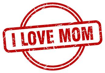 i love mom stamp. i love mom round vintage grunge sign. i love mom