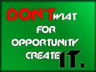 Fototapeta DON'T WIAT FOR OPPORTUNITY CREATE IT. obraz