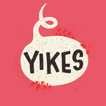 Lettering expression Yikes in speech bubble on coral background. Typographic exclamation of surprise, fear, or alarm with hand drawn abstract elements. Emotional phrase on bright backdrop. Vector