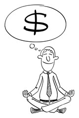 Vector funny comic cartoon drawing of businessman or investor sitting in yoga lotus position for mediation.Thinking about money or dollars.