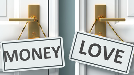 Money or love as a choice in life - pictured as words Money, love on doors to show that Money and love are different options to choose from, 3d illustration
