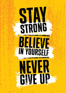 Stay Strong. Believe In Yourself. Never Give Up. Inspiring typography motivation quote banner on textured background.