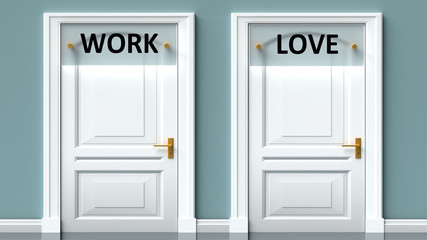 Work and love as a choice - pictured as words Work, love on doors to show that Work and love are opposite options while making decision, 3d illustration