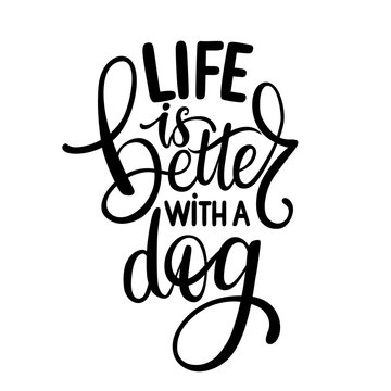 Life is better with a dog hand drawn lettering phrase. Inspirational quote about pets.