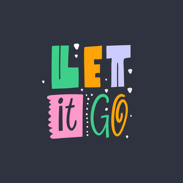 Let it go lettering phrase. Modern colorful typography. Vector illustration. Isolated on black background.