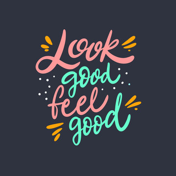 Look Good Feel Good. Lettering phrase. Colorful vector illustration. Isolated on black background.