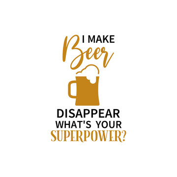 Beer quote lettering typography. I make beer disappear what is your superpower