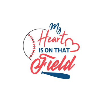 Baseball quote lettering typography. My heart is on that field