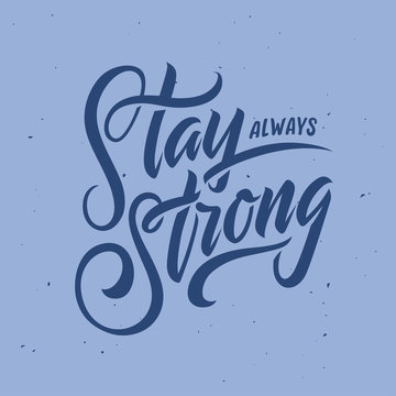Stay always strong hand drawn lettering. Vector illustration.