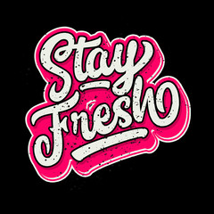 stay fresh lettering typography. inspiration and motivational typography quotes for t-shirt and poster design illustration - vector
