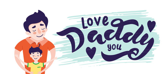 Happy Father s day greeting card design. Happy father smile with a son. Vector illustration of dad and son hugs, isolated on white background with lettering on brush stroke - i love you, daddy