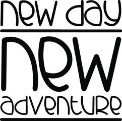 elegant motivating and inspiring inscription in black new day new adventure in modern style lettering, handwritten, positive, logo, print, design for travelers, researchers, employees, Vector