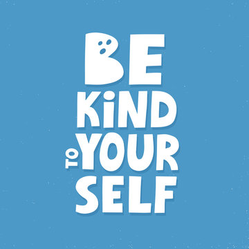 Be kind to yourself quote. Hand drawn motivational lettering for poster, badge or sticker