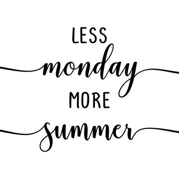Less monday more summer - slogan. Hand drawn lettering quote. Vector illustration. Good for scrap booking, posters, textiles, gifts...