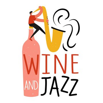 Vector illustration with man sitting on wine bottle and playing saxophone. Wine and jazz lettering phrase.