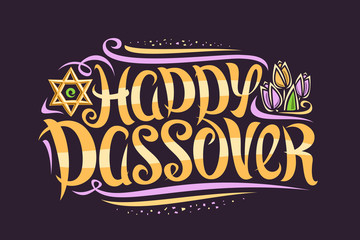 Vector greeting card for Jewish Passover, decorative flyer with curly calligraphic font, swirls and flourishes, tulip flowers and star of David, swirly brush typeface for words happy passover on dark.