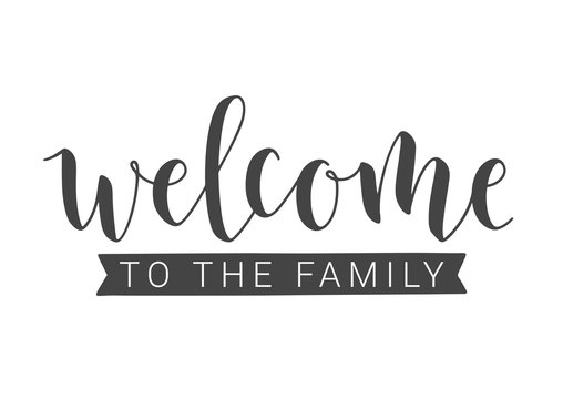 Vector Illustration. Handwritten Lettering of Welcome To The Family. Template for Banner, Invitation, Party, Postcard, Poster, Print, Sticker or Web Product. Objects Isolated on White Background.