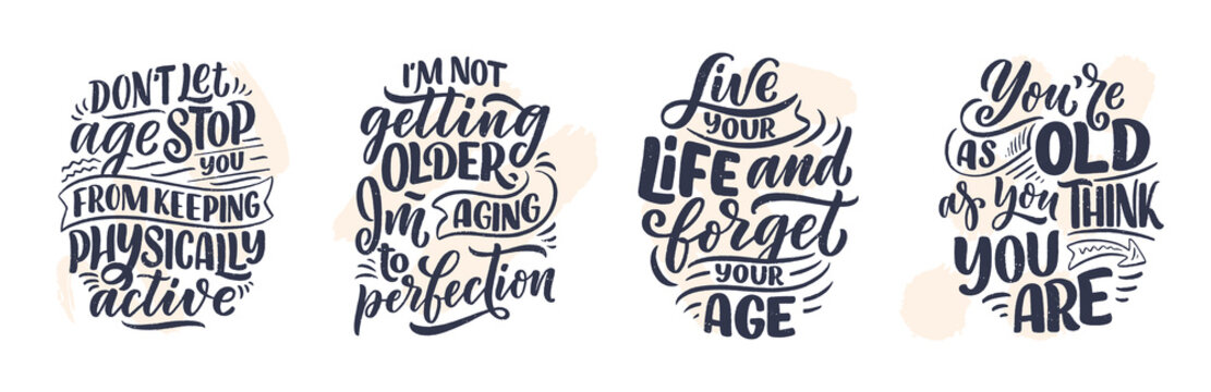Set with modern and stylish hand drawn lettering slogans. Quotes about old age. Motivational calligraphy posters, typography prints. Vector