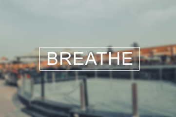 breathe with blurring background
