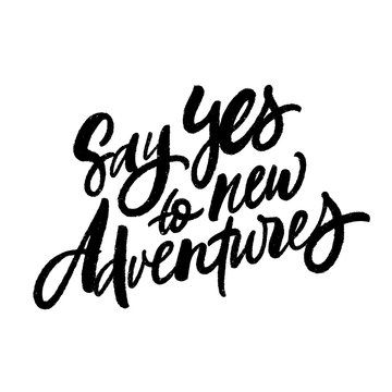 Say Yes to new adventures. Vector brush lettering. Inspirational travel quote.