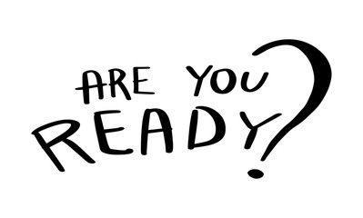 Are you ready hand drawn lettering isolated on white background. Vector outline illustration. Sign text. Black line.Single.