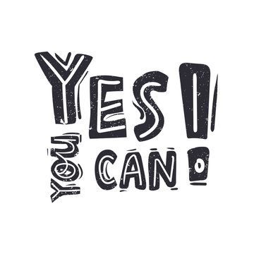 Yes you can fun hand drawn lettering textured text. Motivation card, banner design. Flat vector illustration on isolated background.