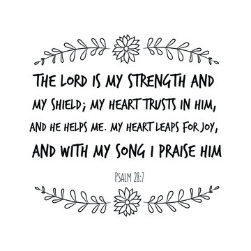 The LORD is my strength and my shield; my heart trusts in him, and he helps me. My heart leaps for joy, and with my song I praise him. Calligraphy saying for print. Vector Quote