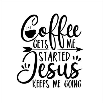 Coffee gets me started Jesus keeps me going- positive calligraphy. Good for poster, banner, textile print, home decor, and gift design.