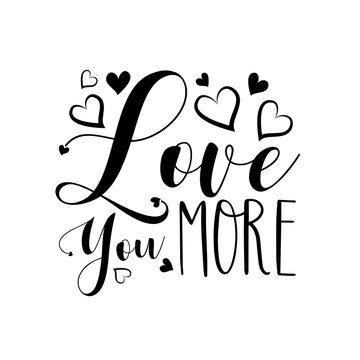 Love you more - calligraphy with hearts. Good for home decor, greeting card, poster, banner, textile print, and gift design.
