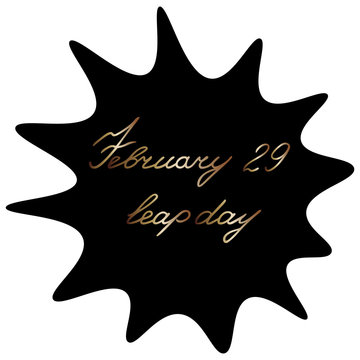A blot with the inscription February 29 is a leap day. A black spot with gold text on an isolated background. Vector illustration. Extra day of the year. Idea for a sticker, design. Stylish print.