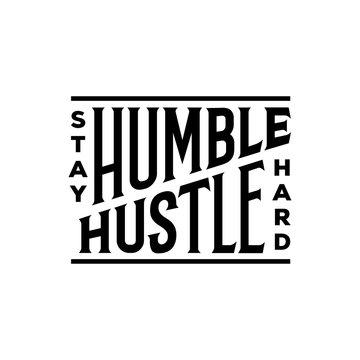 Stay Humble Hustle Hard typography. Vector illustration.