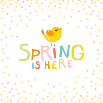 Spring is here. Cute cartoon bird and lettering phrase with confetti in a colorful palette. Vector childish illustration in hand-drawn Scandinavian style