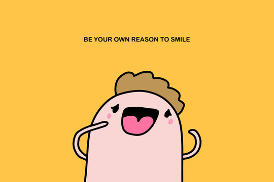 Be your own reason to smile hand drawn vector illustration man cheerful expressive