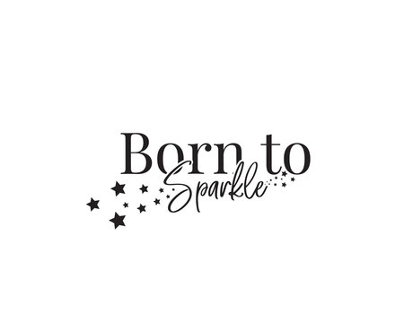 Born to sparkle, vector. Wording design, lettering. Scandinavian minimalist art design. Inspirational, motivational life quote. Wall art, artwork, wall decals. Stars illustration, poster design