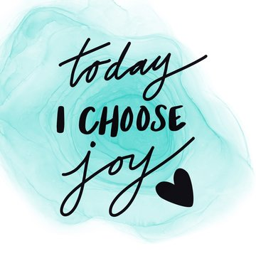 Inspirational Quote - Today I choose Joy