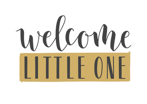 Vector Illustration. Handwritten Lettering of Welcome Little One. Template for Banner, Invitation, Party, Postcard, Poster, Print, Sticker or Web Product. Objects Isolated on White Background.