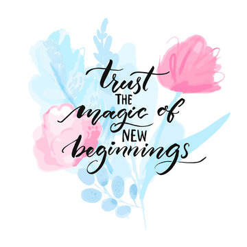 Trust the magic of new beginnings. Inspirational quote handwritten on pink and blue watercolor flowers. Abstract floral card design