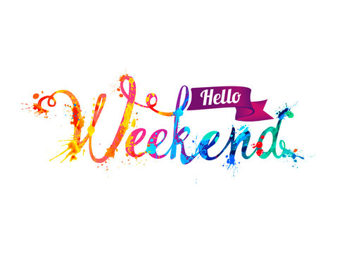 Hello Weekend. Word of rainbow splash paint