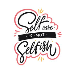 Self care is not selfish calligraphy. Hand drawn motivation lettering phrase. Colorful vector illustration. Isolated on white background.