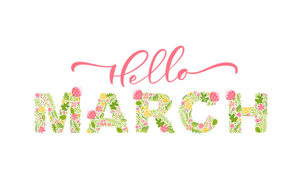 Hello March handwritten calligraphy lettering text. Spring month vector with flowers and leaves. Decoration floral. Illustration month march