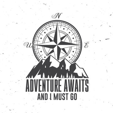 Adventure await and i must go. Outdoor adventure. Vector. Concept for shirt or logo, print, stamp or tee. Vintage typography design with compass and mountain silhouette.