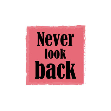 Never look back for applying to t-shirts. Stylish and modern design for printing on clothes and things. Inspirational phrase. Motivational call for placement on posters and vinyl stickers.
