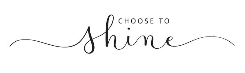 Zelfklevend Fotobehang Positive Typography CHOOSE TO SHINE vector black brush calligraphy banner with swashes