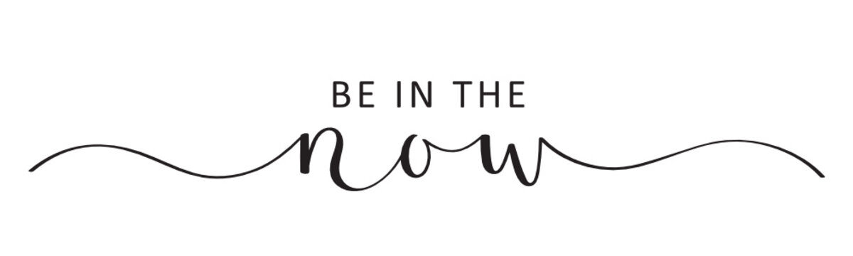 BE IN THE NOW vector black brush calligraphy banner with swashes