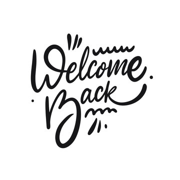 Welcome Back. Hand drawn lettering phrase. Black ink. Vector illustration.
