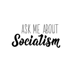 Ask me about socialism. Lettering. calligraphy vector. Ink illustration.